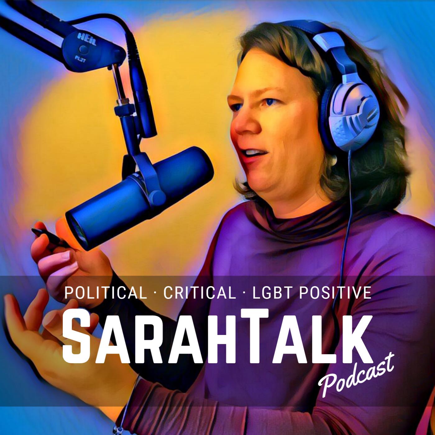 SarahTalk - Critical - Political - LGBT Positive